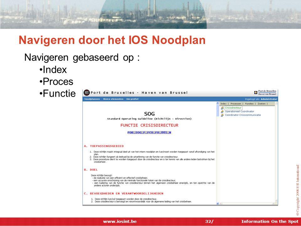 Information On the Spot © Copyright 2008 IOS International 32/ Navigeren door het IOS Noodplan Navigeren gebaseerd op : •Index •Proces •Functie www.io