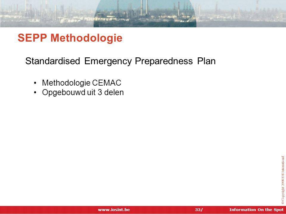 Information On the Spot © Copyright 2008 IOS International 33/ SEPP Methodologie Standardised Emergency Preparedness Plan •Methodologie CEMAC •Opgebou