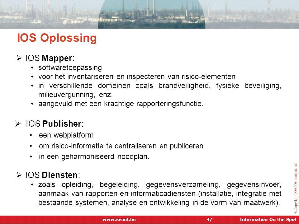 Information On the Spot © Copyright 2008 IOS International 4/ IOS Oplossing  IOS Mapper: •softwaretoepassing •voor het inventariseren en inspecteren