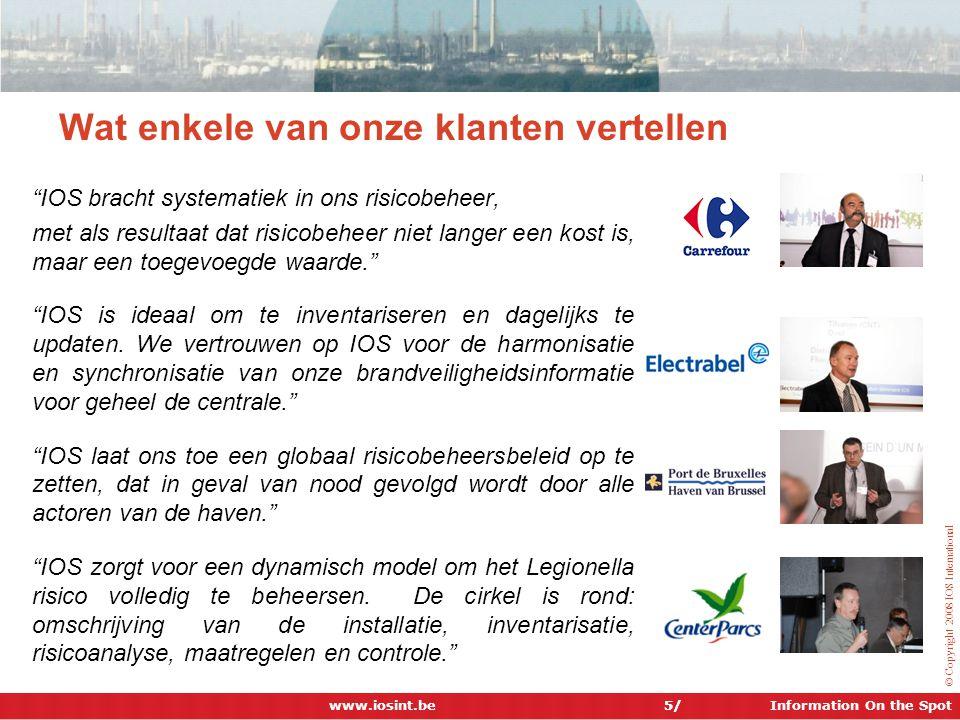 """Information On the Spot © Copyright 2008 IOS International Wat enkele van onze klanten vertellen """"IOS bracht systematiek in ons risicobeheer, met als"""