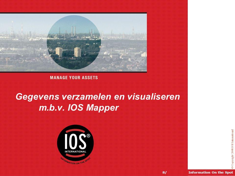 © Copyright 2008 IOS International Information On the Spot8/ Gegevens verzamelen en visualiseren m.b.v. IOS Mapper