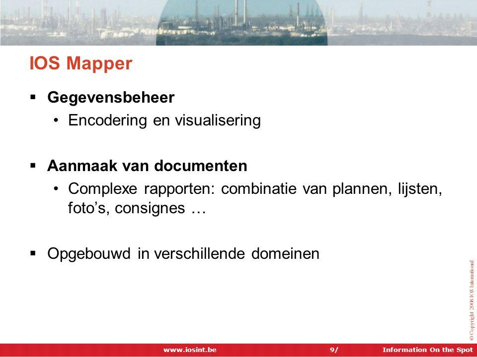 Information On the Spot © Copyright 2008 IOS International IOS Mapper  Gegevensbeheer •Encodering en visualisering  Aanmaak van documenten •Complexe