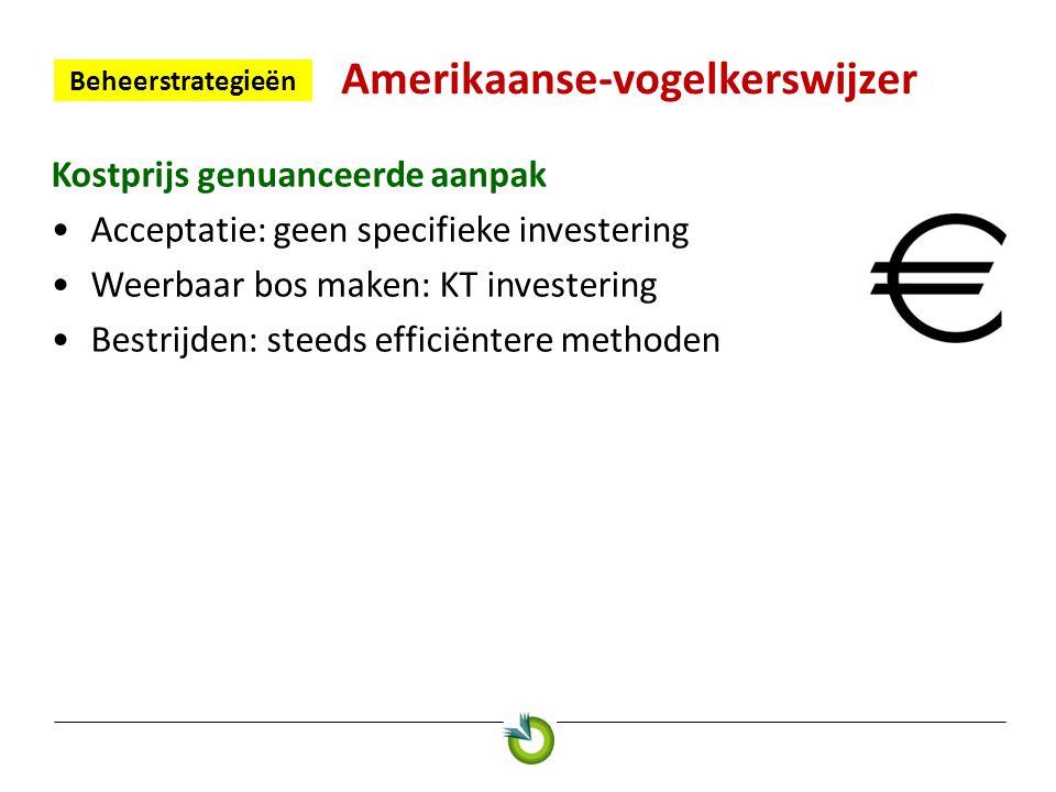 Amerikaanse-vogelkerswijzer Beheerstrategieën 3 Kostprijs genuanceerde aanpak •Acceptatie: geen specifieke investering •Weerbaar bos maken: KT investe
