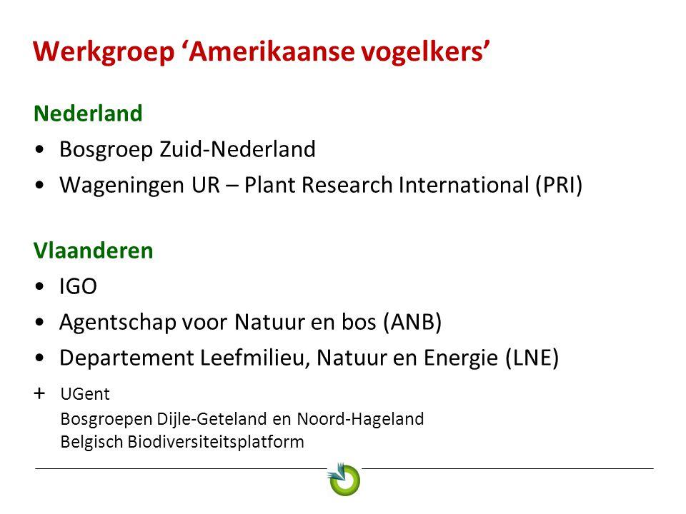 Werkgroep 'Amerikaanse vogelkers' Nederland •Bosgroep Zuid-Nederland •Wageningen UR – Plant Research International (PRI) Vlaanderen •IGO •Agentschap v