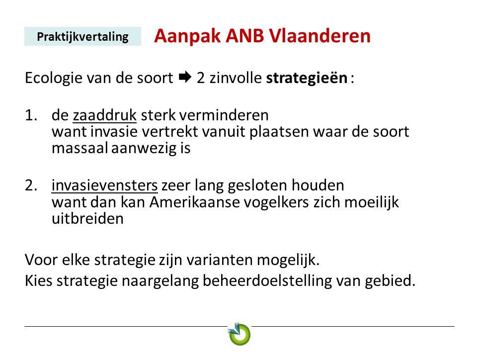 Aanpak ANB Vlaanderen Praktijkvertaling Ecologie van de soort  2 zinvolle strategieën : 1.de zaaddruk sterk verminderen want invasie vertrekt vanuit