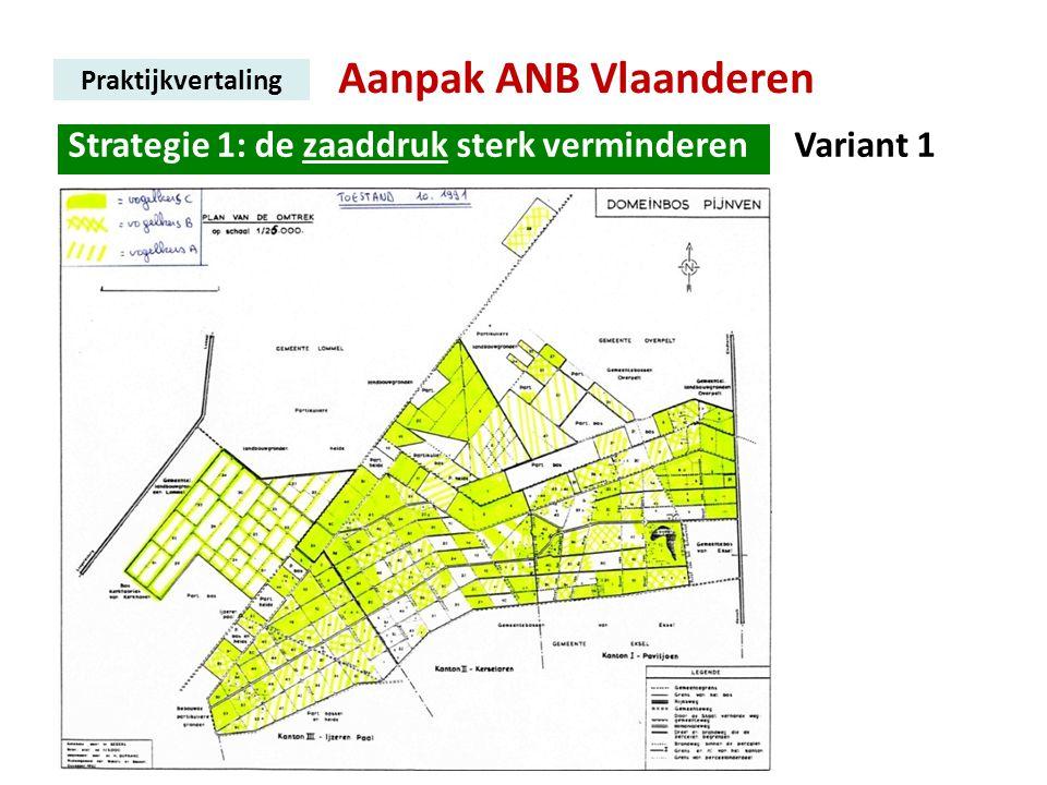 Aanpak ANB Vlaanderen Praktijkvertaling Strategie 1: de zaaddruk sterk verminderen. Variant 1