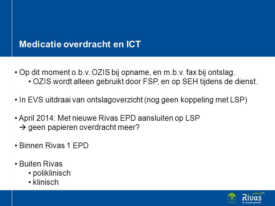 Medicatie overdracht en ICT • Op dit moment o.b.v. OZIS bij opname, en m.b.v. fax bij ontslag. • OZIS wordt alleen gebruikt door FSP, en op SEH tijden