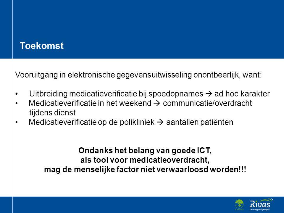 Toekomst Vooruitgang in elektronische gegevensuitwisseling onontbeerlijk, want: • Uitbreiding medicatieverificatie bij spoedopnames  ad hoc karakter