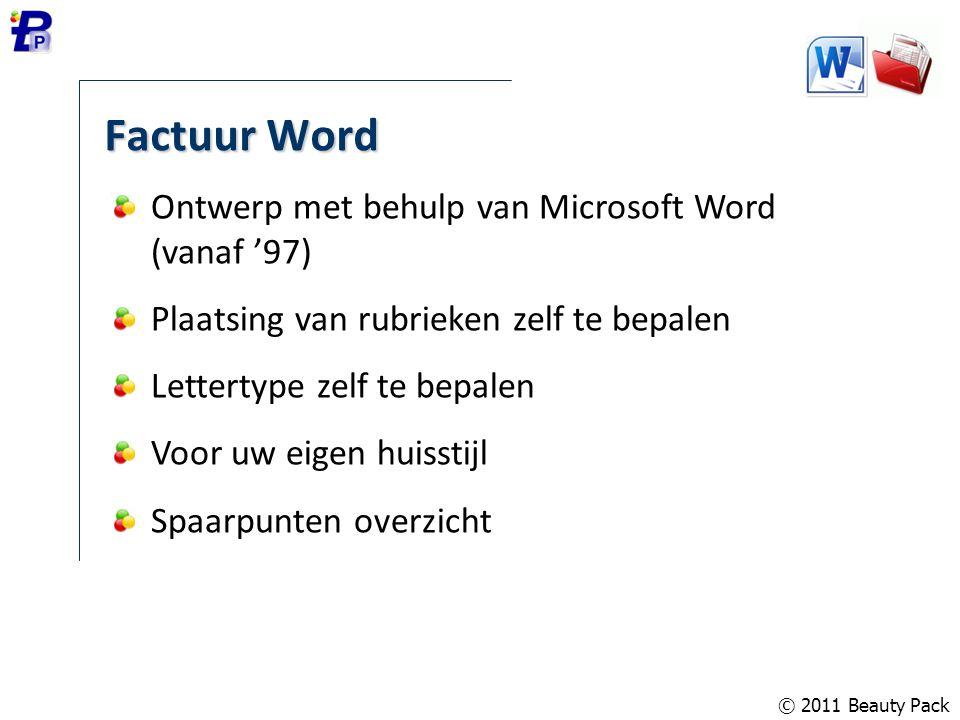 © 2011 Beauty Pack Factuur Word Ontwerp met behulp van Microsoft Word (vanaf '97) Plaatsing van rubrieken zelf te bepalen Lettertype zelf te bepalen V