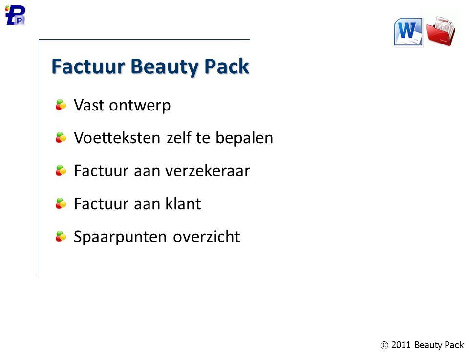 © 2011 Beauty Pack Factuur Beauty Pack Vast ontwerp Voetteksten zelf te bepalen Factuur aan verzekeraar Factuur aan klant Spaarpunten overzicht