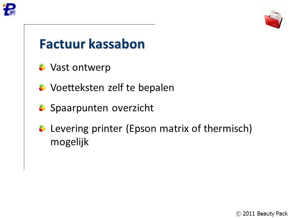 © 2011 Beauty Pack Factuur kassabon Vast ontwerp Voetteksten zelf te bepalen Spaarpunten overzicht Levering printer (Epson matrix of thermisch) mogeli