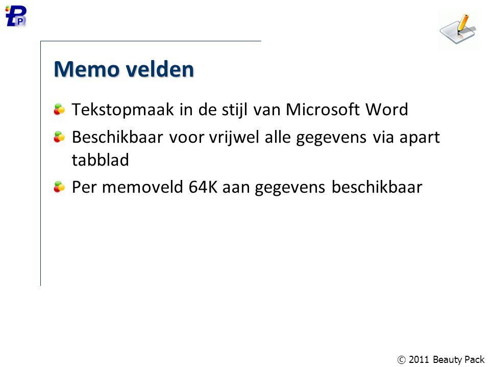 © 2011 Beauty Pack Memo velden Tekstopmaak in de stijl van Microsoft Word Beschikbaar voor vrijwel alle gegevens via apart tabblad Per memoveld 64K aa