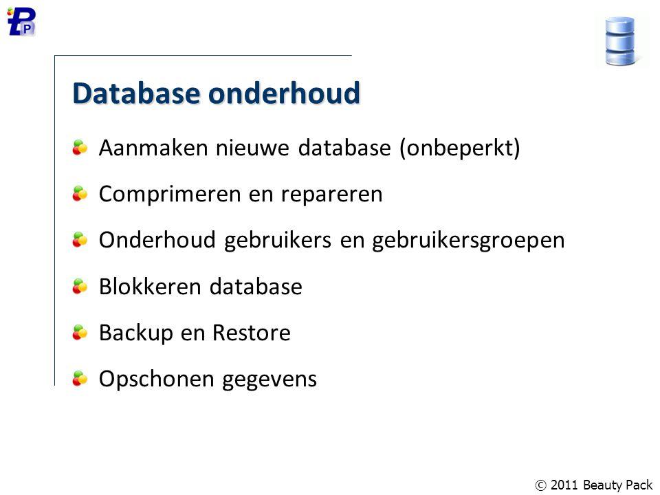 © 2011 Beauty Pack Database onderhoud Aanmaken nieuwe database (onbeperkt) Comprimeren en repareren Onderhoud gebruikers en gebruikersgroepen Blokkere
