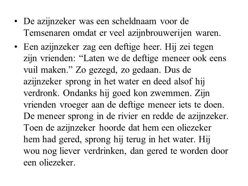 •De azijnzeker was een scheldnaam voor de Temsenaren omdat er veel azijnbrouwerijen waren.