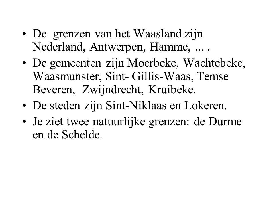 •De grenzen van het Waasland zijn Nederland, Antwerpen, Hamme,....