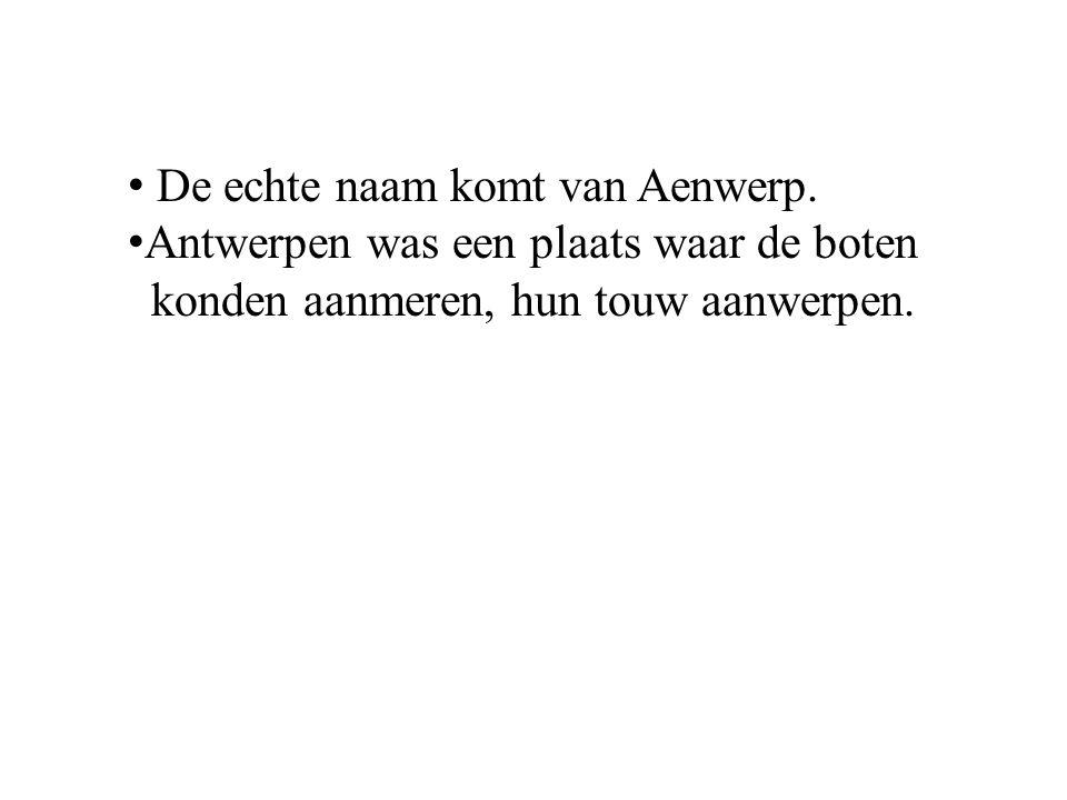 • De echte naam komt van Aenwerp.
