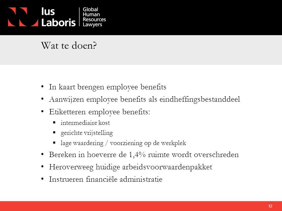 Wat te doen? • In kaart brengen employee benefits • Aanwijzen employee benefits als eindheffingsbestanddeel • Etiketteren employee benefits:  interme