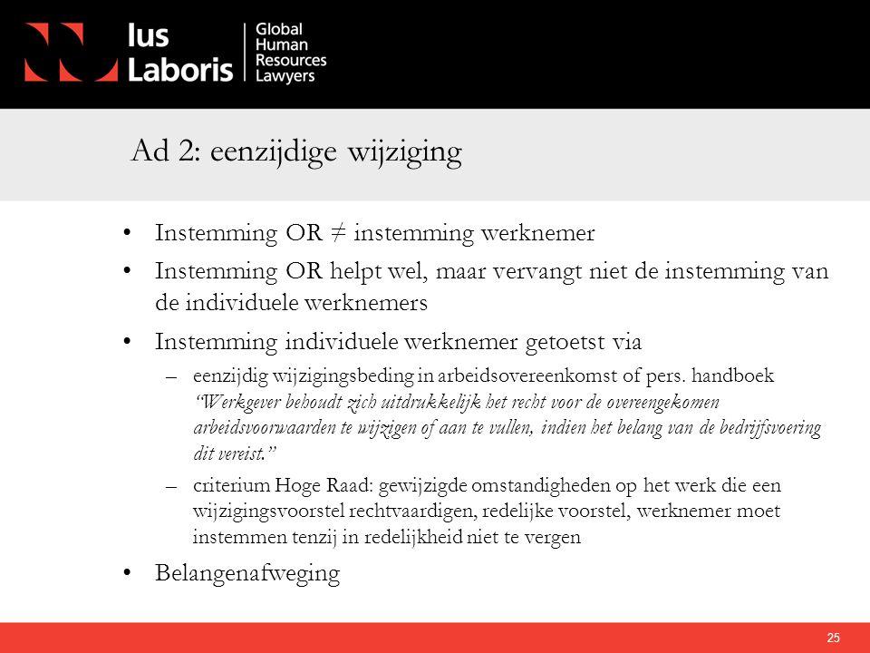Ad 2: eenzijdige wijziging •Instemming OR ≠ instemming werknemer •Instemming OR helpt wel, maar vervangt niet de instemming van de individuele werknem