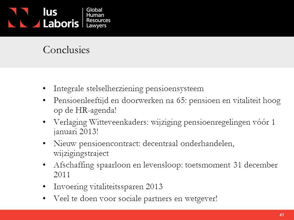 Conclusies •Integrale stelselherziening pensioensysteem •Pensioenleeftijd en doorwerken na 65: pensioen en vitaliteit hoog op de HR-agenda! •Verlaging