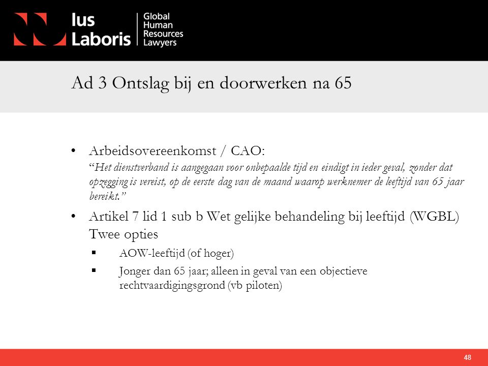 """Ad 3 Ontslag bij en doorwerken na 65 •Arbeidsovereenkomst / CAO: """"Het dienstverband is aangegaan voor onbepaalde tijd en eindigt in ieder geval, zonde"""