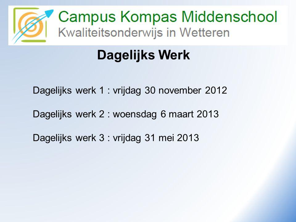 Dagelijks Werk Dagelijks werk 1 : vrijdag 30 november 2012 Dagelijks werk 2 : woensdag 6 maart 2013 Dagelijks werk 3 : vrijdag 31 mei 2013