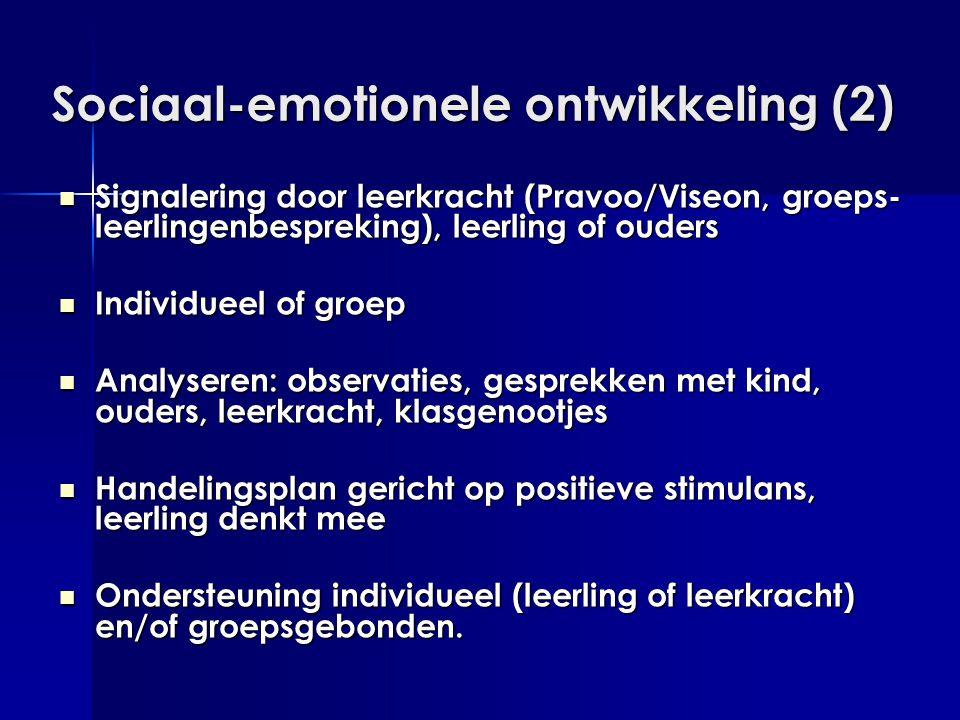 Sociaal-emotionele ontwikkeling (2)  Signalering door leerkracht (Pravoo/Viseon, groeps- leerlingenbespreking), leerling of ouders  Individueel of g