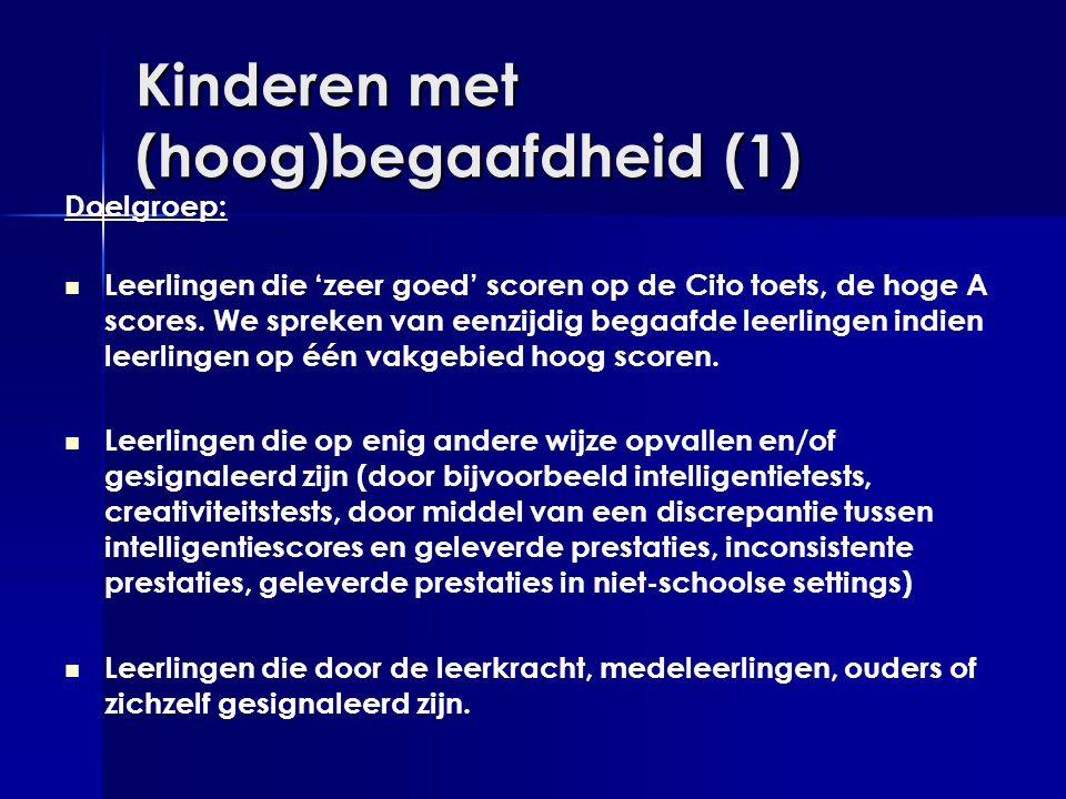 Kinderen met (hoog)begaafdheid (1) Doelgroep:   Leerlingen die 'zeer goed' scoren op de Cito toets, de hoge A scores. We spreken van eenzijdig begaa