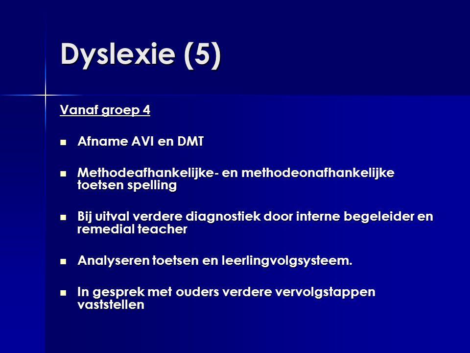 Dyslexie (5) Vanaf groep 4  Afname AVI en DMT  Methodeafhankelijke- en methodeonafhankelijke toetsen spelling  Bij uitval verdere diagnostiek door
