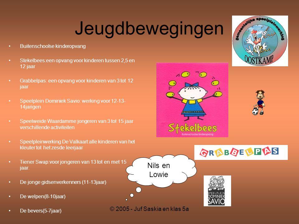 © 2005 - Juf Saskia en klas 5a Jeugdbewegingen •Buitenschoolse kinderopvang •Stekelbees:een opvang voor kinderen tussen 2,5 en 12 jaar •Grabbelpas: ee