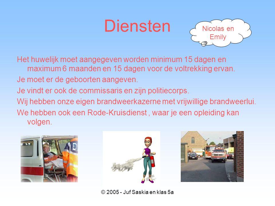 © 2005 - Juf Saskia en klas 5a Diensten Het huwelijk moet aangegeven worden minimum 15 dagen en maximum 6 maanden en 15 dagen voor de voltrekking erva