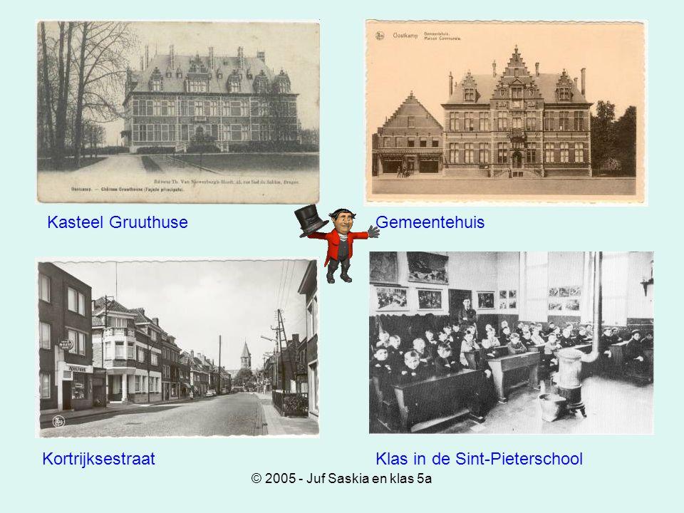 © 2005 - Juf Saskia en klas 5a Kasteel GruuthuseGemeentehuis KortrijksestraatKlas in de Sint-Pieterschool