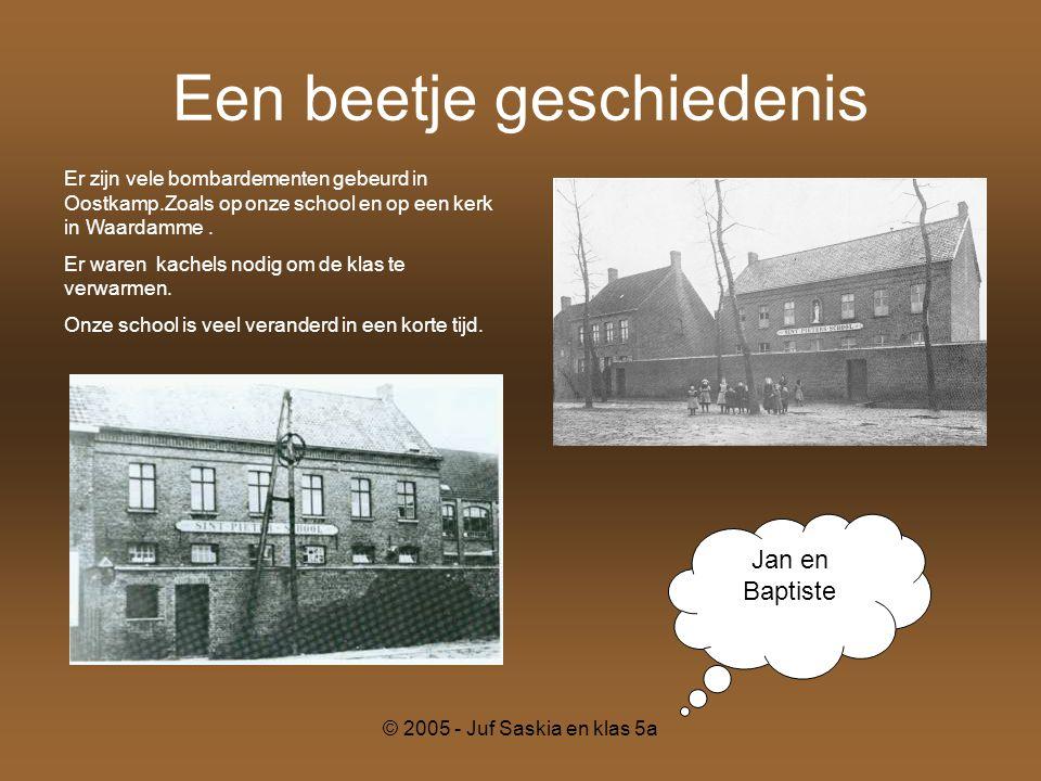 © 2005 - Juf Saskia en klas 5a Een beetje geschiedenis Jan en Baptiste Er zijn vele bombardementen gebeurd in Oostkamp.Zoals op onze school en op een