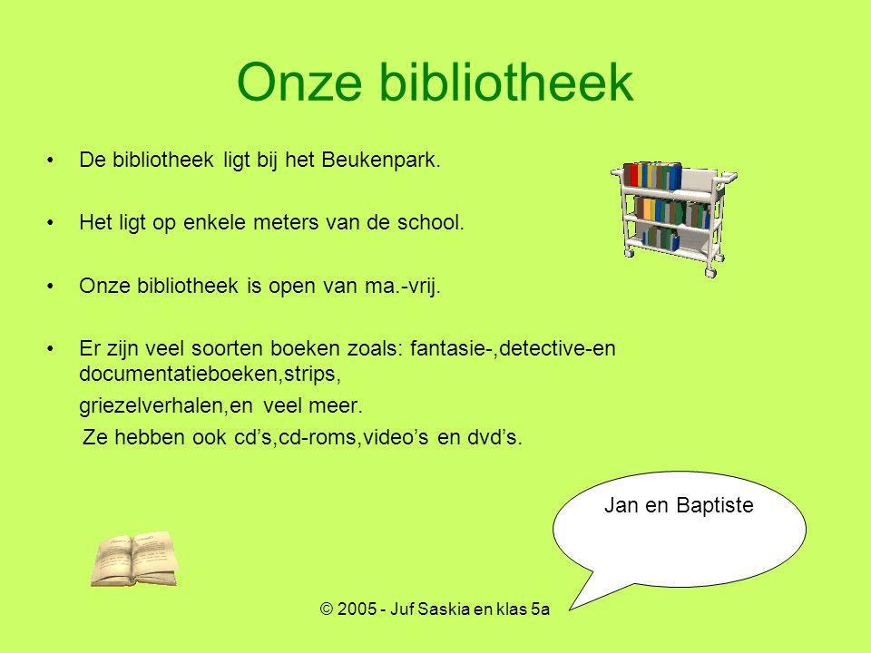 © 2005 - Juf Saskia en klas 5a Onze bibliotheek •De bibliotheek ligt bij het Beukenpark. •Het ligt op enkele meters van de school. •Onze bibliotheek i