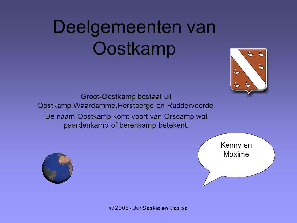 © 2005 - Juf Saskia en klas 5a Deelgemeenten van Oostkamp Groot-Oostkamp bestaat uit Oostkamp,Waardamme,Herstberge en Ruddervoorde. De naam Oostkamp k