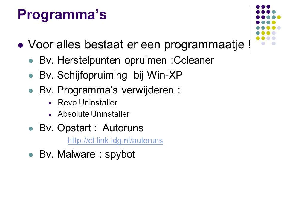Programma's  Voor alles bestaat er een programmaatje !  Bv. Herstelpunten opruimen :Ccleaner  Bv. Schijfopruiming bij Win-XP  Bv. Programma's verw
