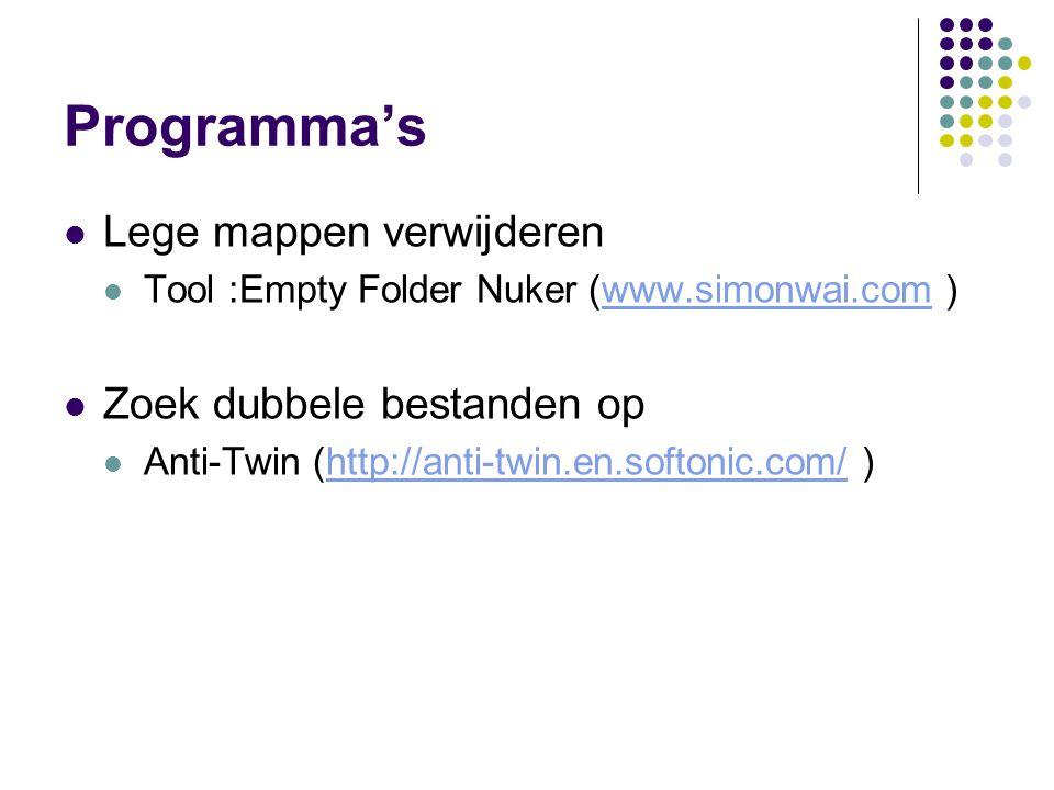Programma's  Lege mappen verwijderen  Tool :Empty Folder Nuker (www.simonwai.com )www.simonwai.com  Zoek dubbele bestanden op  Anti-Twin (http://a