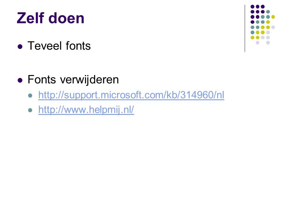 Zelf doen  Teveel fonts  Fonts verwijderen  http://support.microsoft.com/kb/314960/nl http://support.microsoft.com/kb/314960/nl  http://www.helpmi