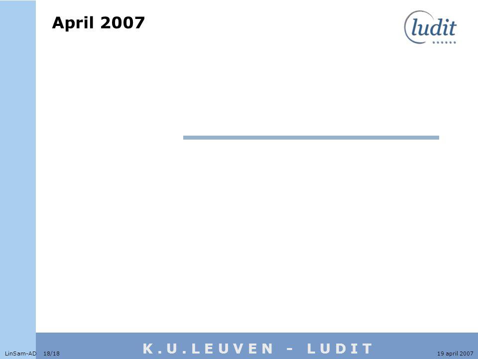 K. U. L E U V E N - L U D I T April 2007 LinSam-AD 18/1819 april 2007