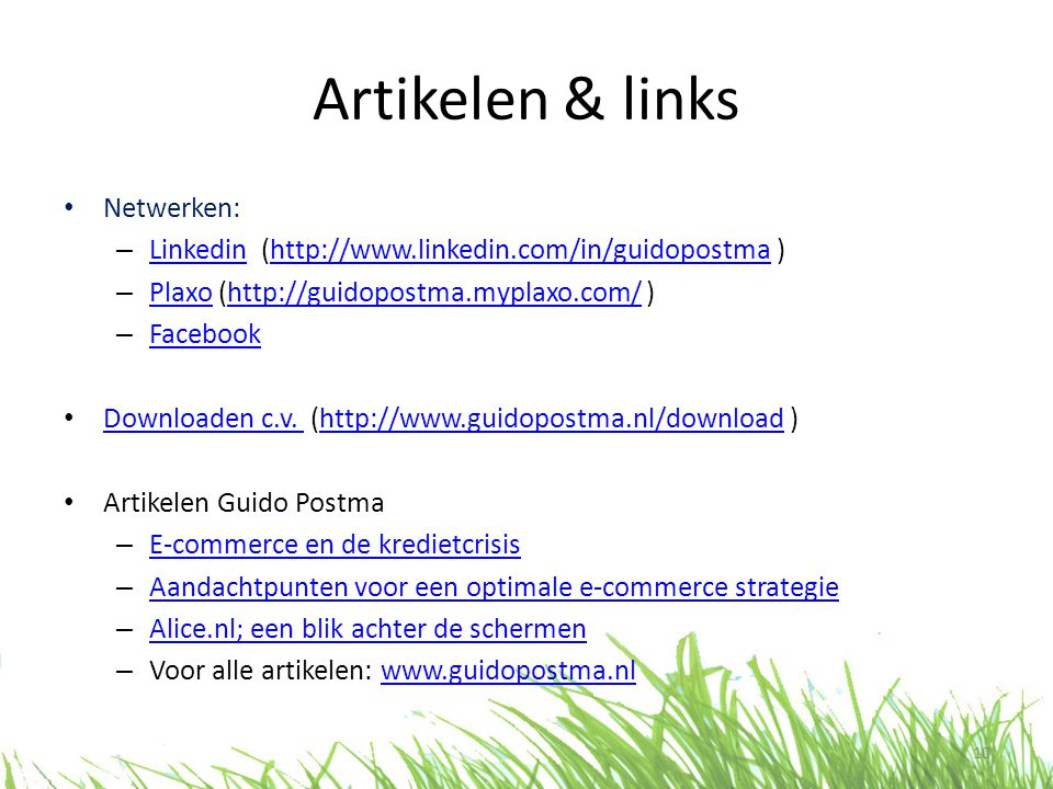 Artikelen & links • Netwerken: – Linkedin (http://www.linkedin.com/in/guidopostma ) Linkedinhttp://www.linkedin.com/in/guidopostma – Plaxo (http://gui