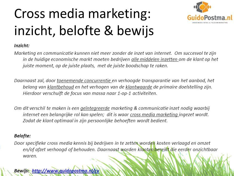 Cross media marketing: inzicht, belofte & bewijs Inzicht: Marketing en communicatie kunnen niet meer zonder de inzet van internet. Om succesvol te zij