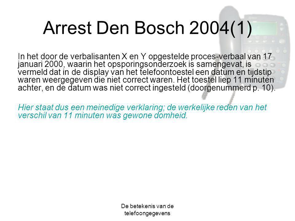 De betekenis van de telefoongegevens Arrest Den Bosch 2004(1) In het door de verbalisanten X en Y opgestelde proces-verbaal van 17 januari 2000, waari