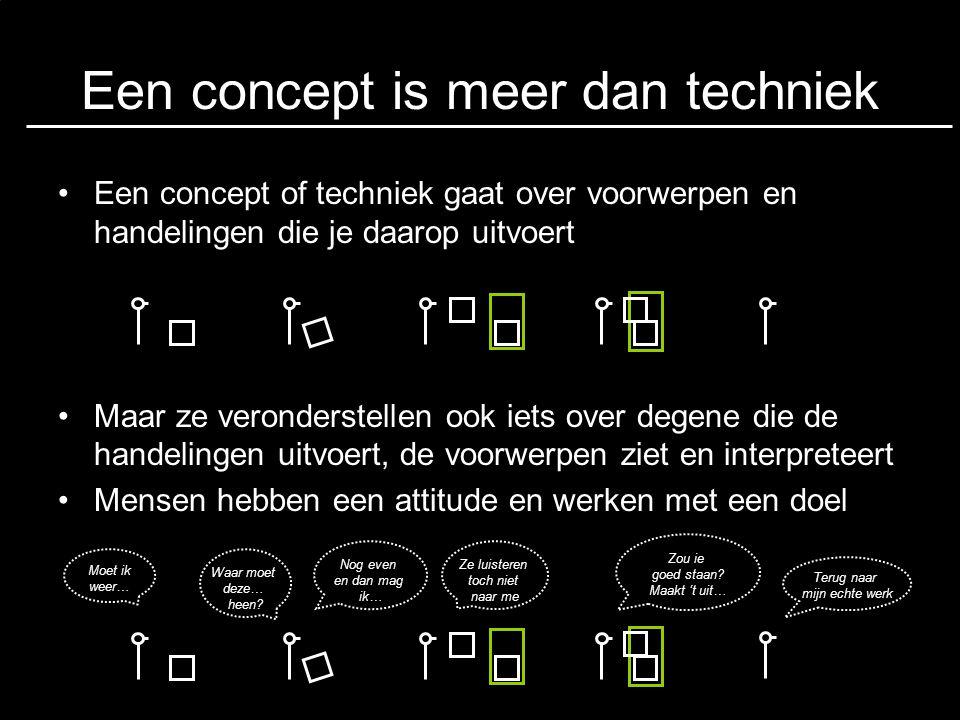 Een concept is meer dan techniek •Een concept of techniek gaat over voorwerpen en handelingen die je daarop uitvoert •Maar ze veronderstellen ook iets