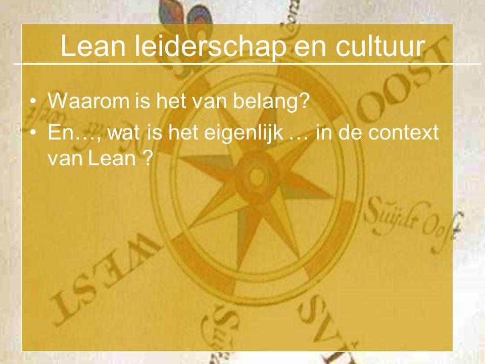 Lean leiderschap en cultuur •Waarom is het van belang? •En…, wat is het eigenlijk … in de context van Lean ?