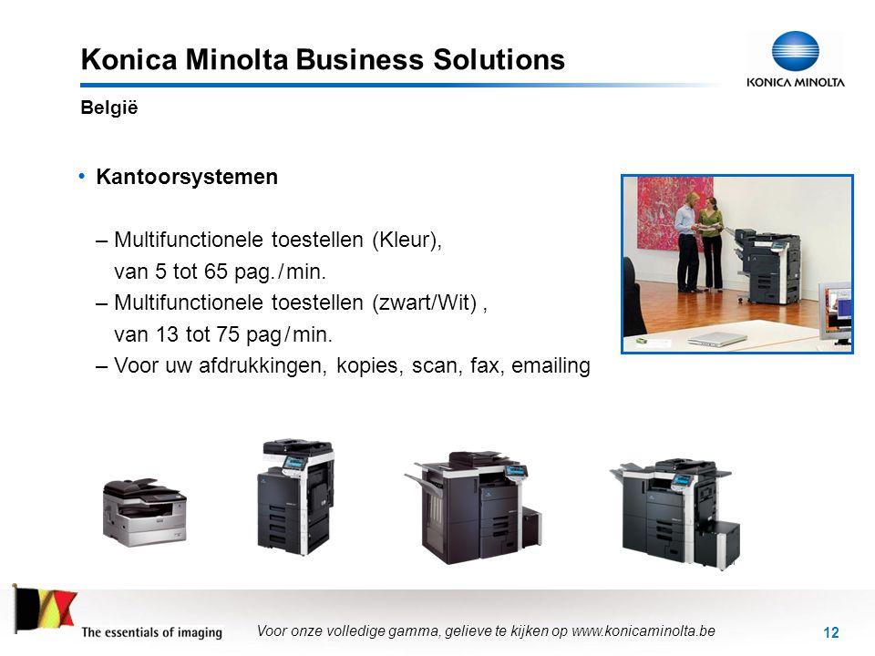12 Konica Minolta Business Solutions bi Voor onze volledige gamma, gelieve te kijken op www.konicaminolta.be België • Kantoorsystemen –Multifunctionel