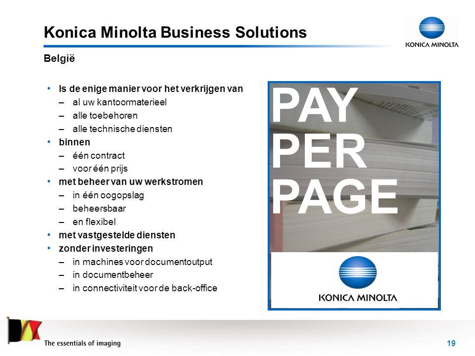 19 Konica Minolta Business Solutions België PAY PER PAGE • Is de enige manier voor het verkrijgen van –al uw kantoormaterieel –alle toebehoren –alle t