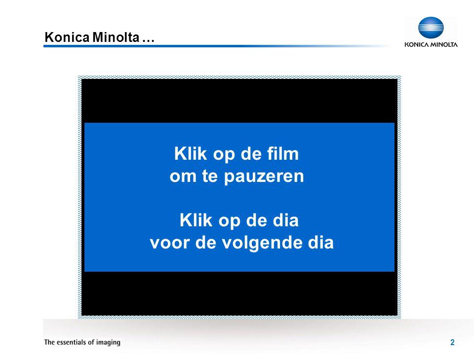 3 Konica Minolta Groep Business Solutions • Onderzoek & ontwikkeling • Onze technologieën • Onze concepten Klik op de film om te pauzeren Klik op de dia voor de volgende dia Klik op de logo's voor meer info