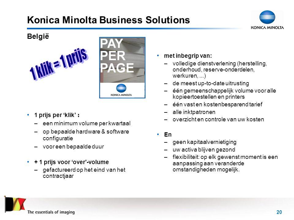 20 Konica Minolta Business Solutions • 1 prijs per 'klik' : –een minimum volume per kwartaal –op bepaalde hardware & software configuratie –voor een b