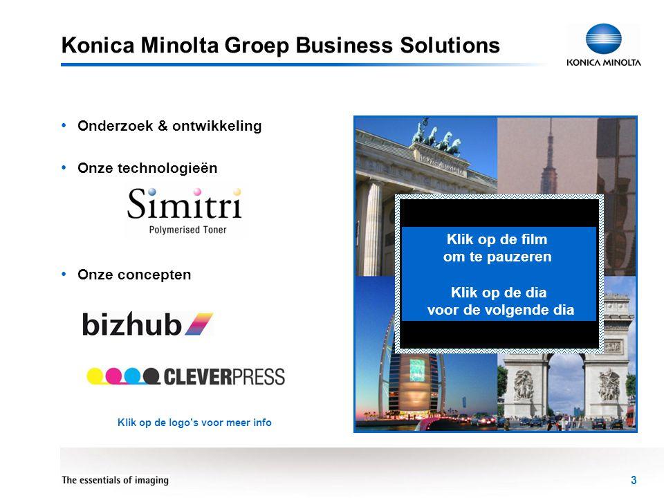 3 Konica Minolta Groep Business Solutions • Onderzoek & ontwikkeling • Onze technologieën • Onze concepten Klik op de film om te pauzeren Klik op de d
