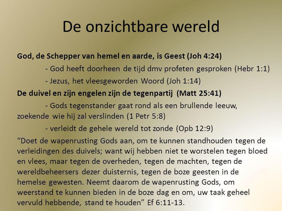 De onzichtbare wereld God, de Schepper van hemel en aarde, is Geest (Joh 4:24) - God heeft doorheen de tijd dmv profeten gesproken (Hebr 1:1) - Jezus,