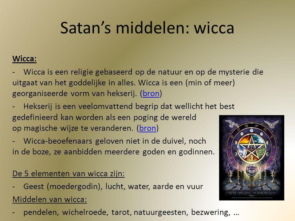 Satan's middelen: wicca Wicca: -Wicca is een religie gebaseerd op de natuur en op de mysterie die uitgaat van het goddelijke in alles. Wicca is een (m
